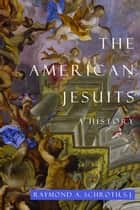 The American Jesuits ebook by Raymond A. Schroth