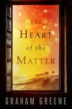 The Heart of the Matter ebook by Graham Greene