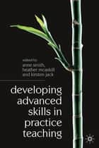 Developing Advanced Skills in Practice Teaching ebook by Anne Smith,Heather McAskill,Kirsten Jack