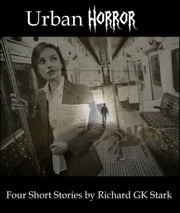 Urban Horror: Four Short Horror Stories ebook by Richard GK Stark