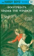 Hardy Boys 12: Footprints Under the Window ebook by Franklin W. Dixon