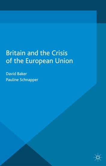 Britain and the Crisis of the European Union ebook by David Baker,Pauline Schnapper