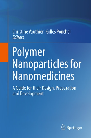 Polymer Nanoparticles for Nanomedicines - A Guide for their Design, Preparation and Development ebook by