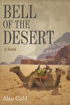 Bell of the Desert - A Novel ebook by Alan Gold