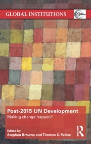 Post-2015 UN Development - Making Change Happen? ebook by Stephen Browne,Thomas G Weiss