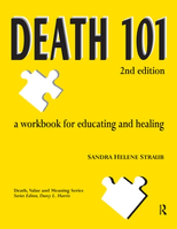 Death 101 - A Workbook for Educating and Healing, 2nd edition ebook by Sandra Helene Straub