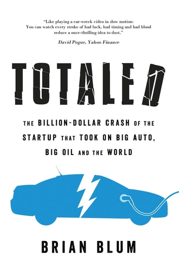Totaled - The Billion-Dollar Crash of the Startup that Took on Big Auto, Big Oil and the World ebook by Brian Blum