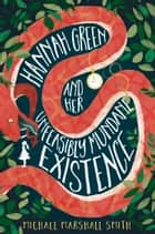 Hannah Green and Her Unfeasibly Mundane Existence ebook by Michael Marshall Smith