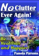No Clutter Ever Again ebook by Pamela Parsons