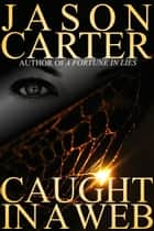 Caught In A Web ebook by Jason Carter