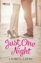 Just One Night: A Rouge Contemporary Romance - (Sex, Love & Stiletto #3) ebook by