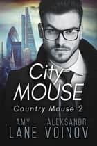 City Mouse - Country Mouse, #2 ebook by Aleksandr Voinov, Amy Lane