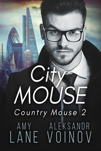 City Mouse - Country Mouse, #2 ebook by Aleksandr Voinov,Amy Lane