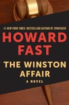 The Winston Affair - A Novel ebook by Howard Fast