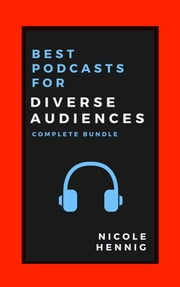 Best Podcasts for Diverse Audiences: Complete Bundle ebook by Nicole Hennig