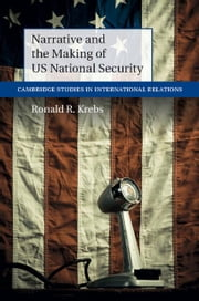 Narrative and the Making of US National Security ebook by Krebs, Ronald R.