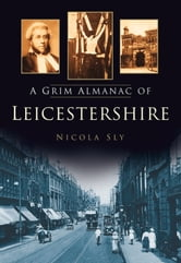 Grim Almanac of Leicestershire ebook by Nicola Sly