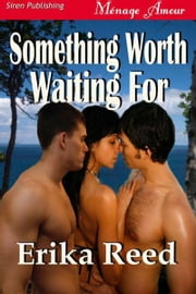 Something Worth Waiting For ebook by Reed, Erika