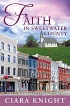 Faith in Sweetwater County ebook by Ciara Knight