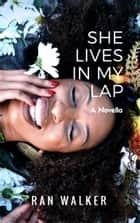 She Lives in My Lap - A Novella ebook by Ran Walker