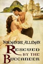 Rescued by the Buccaneer ebook by Normandie Alleman