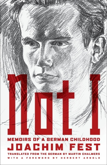 Not I - Memoirs of a German Childhood ebook by Joachim C. Fest