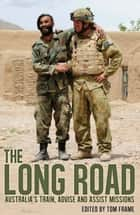 Long Road - Australia's Train, Advise and Assist Missions ebook by Tom Frame