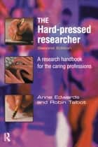 The Hard-pressed Researcher - A research handbook for the caring professions ebook by Anne Edwards, Robin Talbot