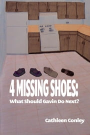 4 Missing Shoes: What Should Gavin Do Next? ebook by Cathleen Conley