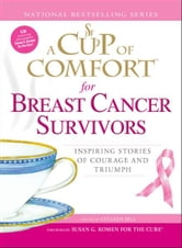 A Cup of Comfort for Breast Cancer Survivors - Inspiring stories of courage and triumph ebook by Colleen Sell