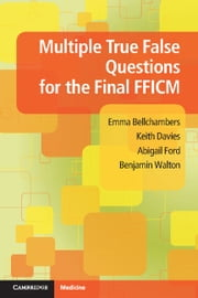 Multiple True False Questions for the Final FFICM ebook by Emma Bellchambers,Keith Davies,Abigail Ford,Dr Benjamin Walton