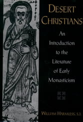 Desert Christians:An Introduction to the Literature of Early Monasticism - An Introduction to the Literature of Early Monasticism ebook by William Harmless