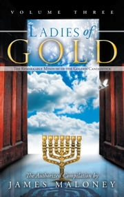 Ladies of Gold, Volume Three - The Remarkable Ministry of the Golden Candlestick ebook by James Maloney