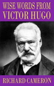 Wise Words from Victor Hugo ebook by Richard Cameron