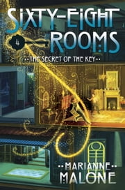 The Secret of the Key: A Sixty-Eight Rooms Adventure ebook by Marianne Malone