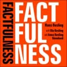 Factfulness - Ten Reasons We're Wrong About The World - And Why Things Are Better Than You Think audiobook by