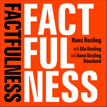 Factfulness - Ten Reasons We're Wrong About The World - And Why Things Are Better Than You Think audiobook by Hans Rosling,Ola Rosling,Anna Rosling Rönnlund
