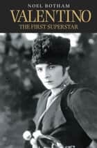 Valentino - The First Superstar ebook by Noel Botham