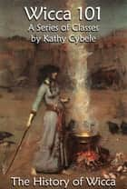 The History of Wicca (Wicca 101 - Lecture Notes) ebook by Kathy Cybele