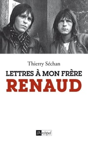 Lettres à mon frère Renaud eBook by Thierry Séchan