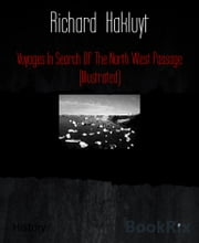 Voyages In Search Of The North West Passage (Illustrated) ebook by Richard Hakluyt