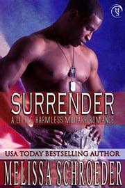 Surrender: A Little Harmless Military Romance ebook by Melissa Schroeder