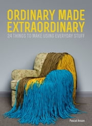 Ordinary Made Extraordinary ebook by Pascal Anson