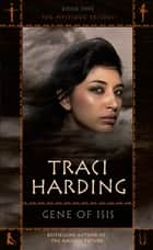 Gene Of Isis ebook by Traci Harding