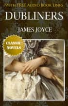 DUBLINERS Classic Novels: New Illustrated [Free Audio Links] ebook by James Joyce