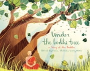 Under the Bodhi Tree - A Story of the Buddha ebook by Deborah Hopkinson, Kailey Whitman