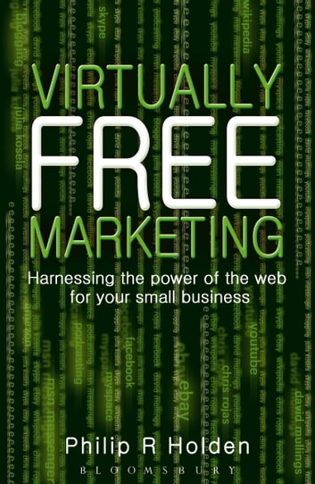 Virtually Free Marketing - Harnessing the Power of the Web for your Small Business ebook by Philip R. Holden