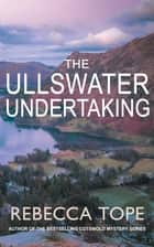 The Ullswater Undertaking - Murder and intrigue in the breathtaking Lake District ebook by Rebecca Tope