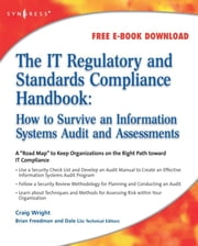 The IT Regulatory and Standards Compliance Handbook: - How to Survive Information Systems Audit and Assessments ebook by Craig S. Wright