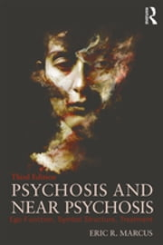 Psychosis and Near Psychosis - Ego Function, Symbol Structure, Treatment ebook by Eric Marcus